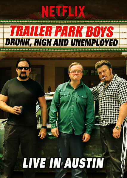 Trailer Park Boys: Drunk, High and Unemployed: Live In Austin on Netflix USA