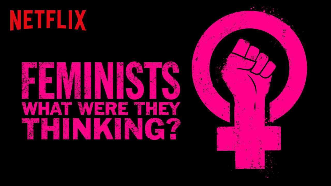 Feminists: What Were They Thinking? on Netflix USA