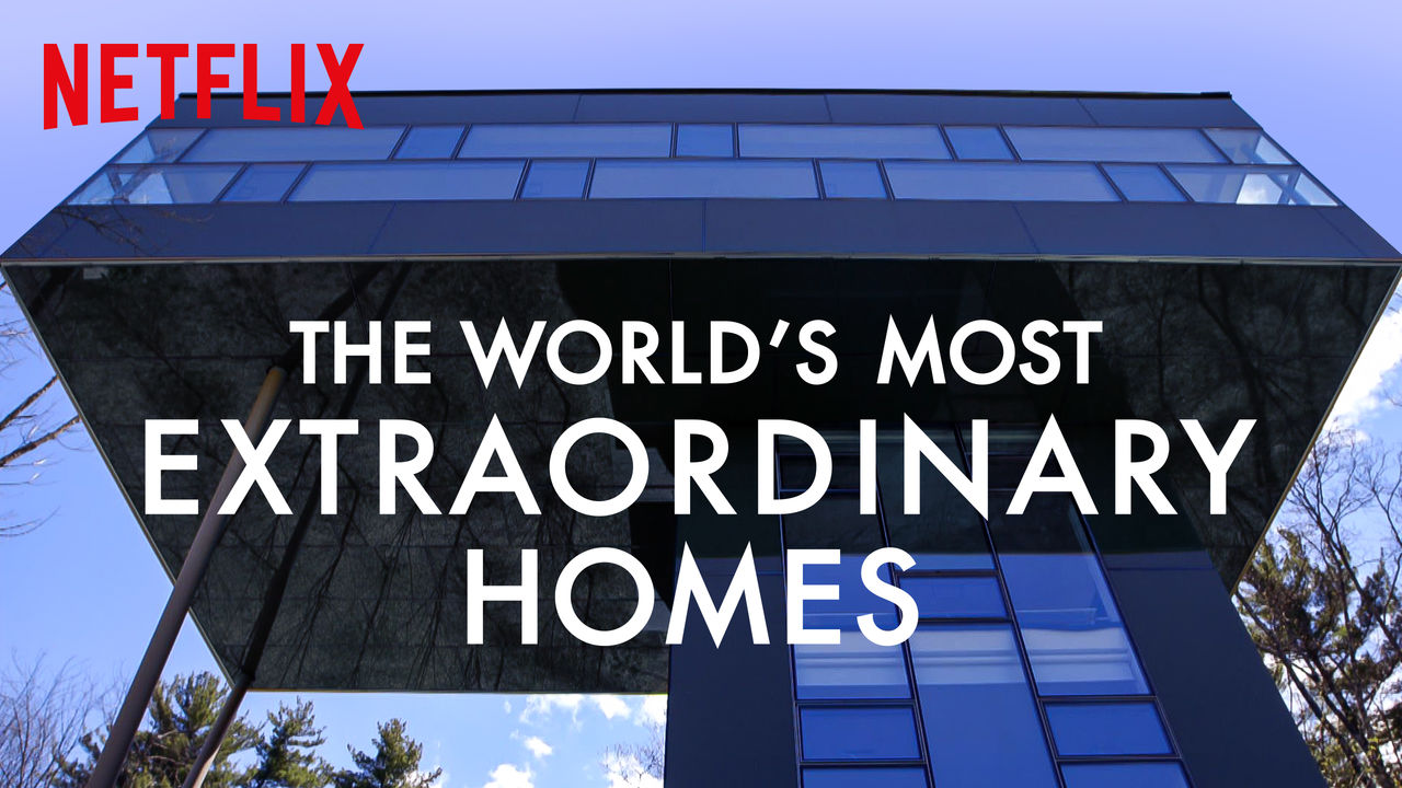 Watch The World S Most Extraordinary Homes